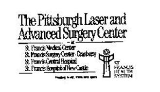 THE PITTSBURGH LASER AND ADVANCED SURGERY CENTER AT ST. FRANCIS MEDICAL CENTER ST. FRANCIS SURGERY CENTER-CRANBERRY ST. FRANCIS CENTRAL HOSPITAL ST. FRANCIS HOSPITAL OF NEW CASTLE