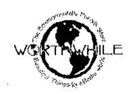 THE ENVIRONMENTALLY FRIENDLY STORE BEAUTIFUL THINGS FOR A BETTER WORLD WORTHWHILE