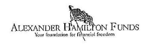 ALEXANDER HAMILTON FUNDS YOUR FOUNDATION FOR FINANCIAL FREEDOM