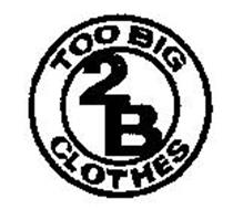 TOO BIG 2B CLOTHES