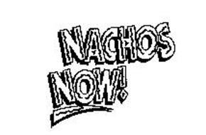 NACHOS NOW!