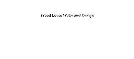 WOOD LOVES WATER