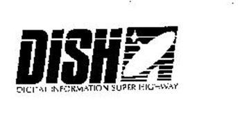 DISH DIGITAL INFORMATION SUPER HIGHWAY