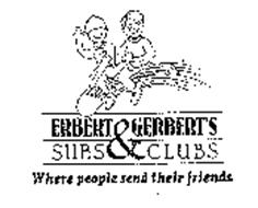 ERBERT & GERBERT'S SUBS & CLUBS WHERE PEOPLE SEND THEIR FRIENDS.