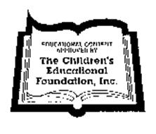 EDUCATIONAL CONTENT APPROVED BY THE CHILDREN'S EDUCATIONAL FOUNDATION, INC.