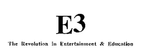 E3 THE REVOLUTION IN ENTERTAINMENT & EDUCATION