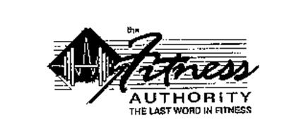 THE FITNESS AUTHORITY THE LAST WORD IN FITNESS