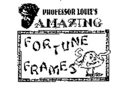 PROFESSOR LOUIE'S AMAZING FORTUNE FRAMES