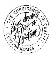 SOME DREAMS LAST A LIFETIME THE CONFIDENCE OF QUALITY CUSTOM HOMES