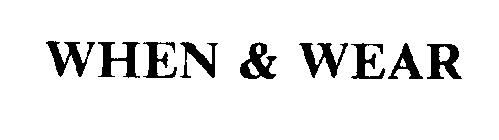 WHEN & WEAR