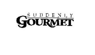 SUDDENLY GOURMET