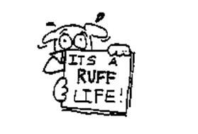 ITS A RUFF LIFE!