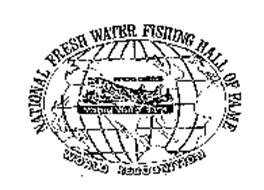 NATIONAL FRESH WATER FISHING HALL OF FAME WORLD RECOGNITION