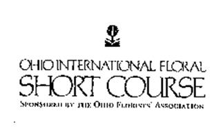 OHIO INTERNATIONAL FLORAL SHORT COURSE SPONSORED BY THE OHIO FLORISTS' ASSOCIATION