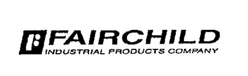 F FAIRCHILD INDUSTRIAL PRODUCTS COMPANY