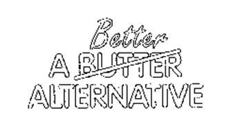 A BETTER BUTTER ALTERNATIVE