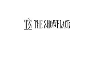TS THE SHOWPLACE