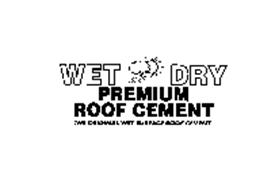 WET DRY PREMIUM ROOF CEMENT THE ORIGINAL WET SURFACE ROOF CEMENT