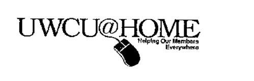 UWCU@HOME HELPING OUR MEMBERS EVERYWHERE