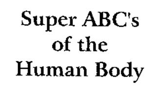 SUPER ABC'S OF THE HUMAN BODY
