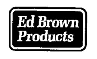 ED BROWN PRODUCTS