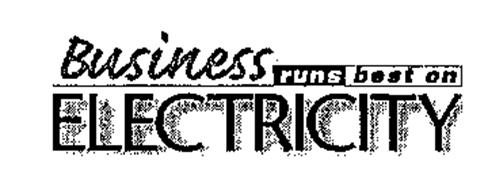 BUSINESS RUNS BEST ON ELECTRICITY