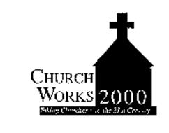 CHURCH WORKS 2000 TAKING CHURCHES INTO THE 21ST CENTURY