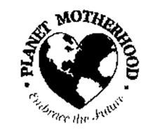 PLANET MOTHERHOOD EMBRACE THE FUTURE