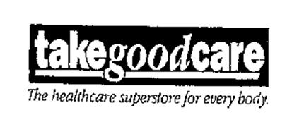 TAKE GOOD CARE THE HEALTHCARE SUPERSTORE FOR EVERY BODY.