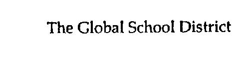 THE GLOBAL SCHOOL DISTRICT