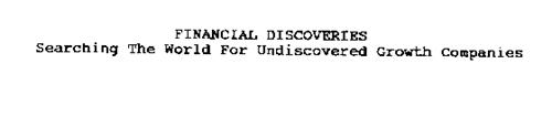 FINANCIAL DISCOVERIES SEARCHING THE WORLD FOR THE UNDISCOVERED GROWTH COMPANIES