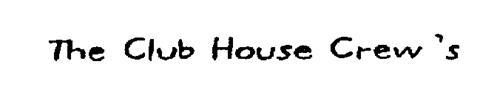 THE CLUB HOUSE CREW'S