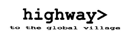 HIGHWAY TO THE GLOBAL VILLAGE