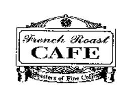 FRENCH ROAST CAFE ROASTERS OF FINE COFFEE
