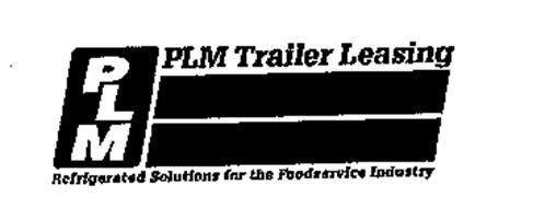 PLM PLM TRAILER LEASING REFRIGERATED SOLUTIONS FOR THE FOODSERVICE INDUSTRY