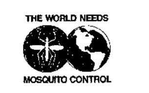 THE WORLD NEEDS MOSQUITO CONTROL