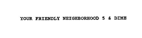 YOUR FRIENDLY NEIGHBORHOOD 5 & DIME