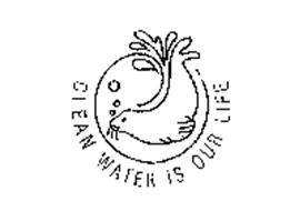 CLEAN WATER IS OUR LIFE