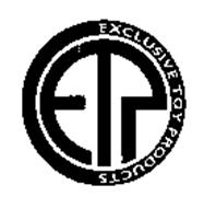 ETP EXCLUSIVE TOY PRODUCTS