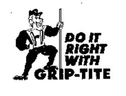 DO IT RIGHT WITH GRIP-TITE