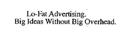LO-FAT ADVERTISING. BIG IDEAS WITHOUT BIG OVERHEAD.