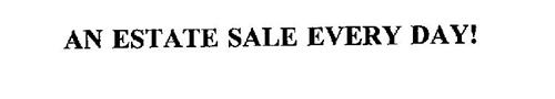 AN ESTATE SALE EVERY DAY!