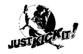 JUST KICK IT!