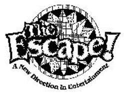 THE ESCAPE! A NEW DIRECTION IN ENTERTAINMENT