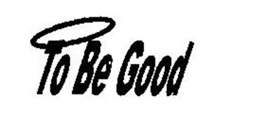 TO BE GOOD