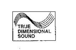 TRUE DIMENSIONAL SOUND