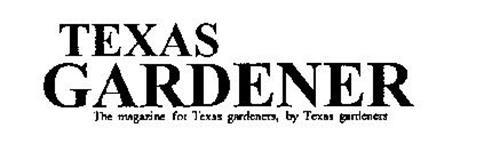 TEXAS GARDENER THE MAGAZINE FOR TEXAS GARDENERS, BY TEXAS GARDENERS