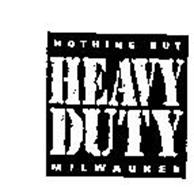 NOTHING BUT HEAVY DUTY MILWAUKEE