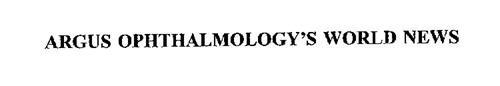 ARGUS OPHTHALMOLOGY'S WORLD NEWS
