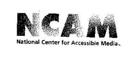 NCAM NATIONAL CENTER FOR ACCESSIBLE MEDIA